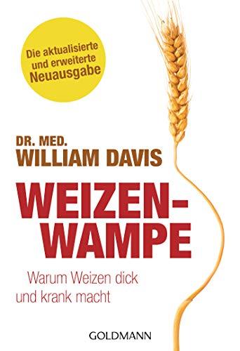 Weizenwampe: Warum Weizen dick und krank macht - Die aktualisierte und erweiterte Neuausgabe