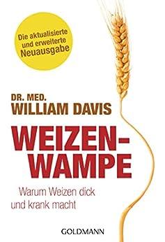 Weizenwampe: Warum Weizen dick und krank macht - Die aktualisierte und erweiterte Neuausgabe (German Edition) by [William Davis, Imke Brodersen]