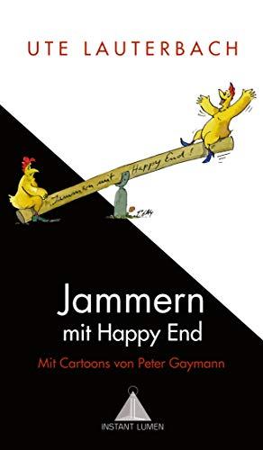 Jammern mit Happy End: Mit Cartoons von Peter Gaymann (Deutsch)