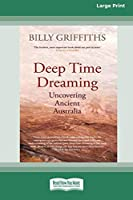 Deep Time Dreaming: Uncovering Ancient Australia (16pt Large Print Edition)