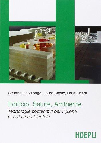 Edificio, salute e ambiente. Tecnologie sostenibili per l'igiene edilizia e ambientale