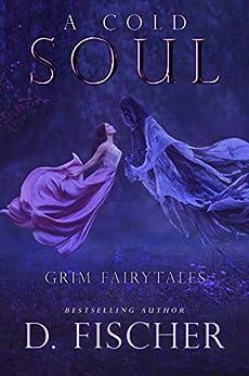 A Cold Soul: Grim Fairytales: A Reaper Romance Story by [D. Fischer]