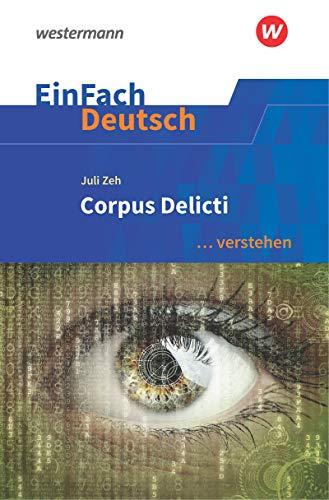 EinFach Deutsch ... verstehen: Juli Zeh: Corpus Delicti: Interpretationshilfen / Juli Zeh: Corpus Delicti (EinFach Deutsch ... verstehen: Interpretationshilfen)