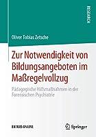 Zur Notwendigkeit von Bildungsangeboten im Massregelvollzug: Paedagogische Hilfsmassnahmen in der Forensischen Psychiatrie