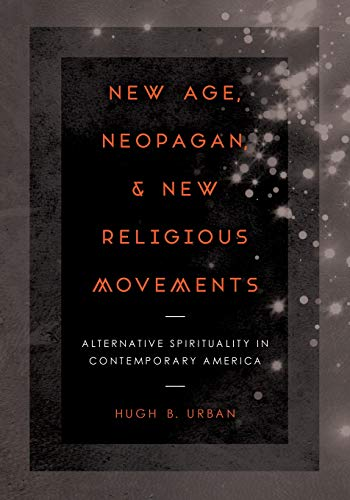 Compare Textbook Prices for New Age, Neopagan, and New Religious Movements: Alternative Spirituality in Contemporary America First Edition ISBN 9780520281189 by Urban, Hugh B.