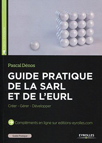Guide pratique de la SARL et de l'EURL: Créer - Gérer - Développer (Guide pratique - Droit)