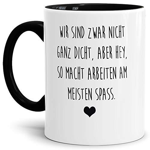 Tasse mit Spruch Nicht ganz dicht - Aber so Macht Arbeiten Spaß Lustig/Arbeit/Büro/Witzig/Geschenkidee für Kollegen/Innen & Henkel Schwarz