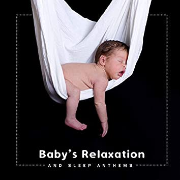 Baby's Relaxation and Sleep Anthems 2020