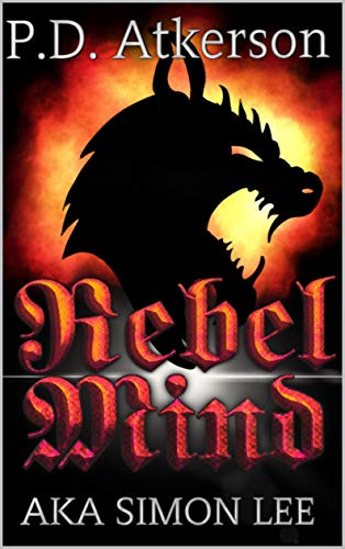Rebel Mind (AKA Simon Lee Book 6) by [P.D. Atkerson]