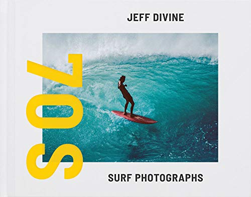 Jeff Divine: 70s Surf Photographs (T. ADLER BOOKS)
