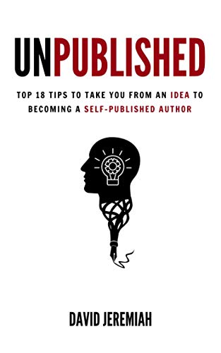Unpublished: Top 18 Tips to Take You from An Idea to Becoming A Self-Published Author (English Edition)