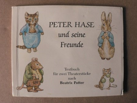 Peter Hase und seine Freunde. Textbuch für zwei Theaterstücke nach Beatrix Potter