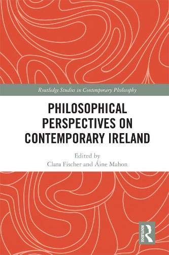 Philosophical Perspectives on Contemporary Ireland (Routledge Studies in Contemporary Philosophy)