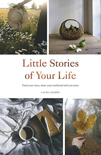Little Stories of Your Life: Find your voice, share your world and tell your story