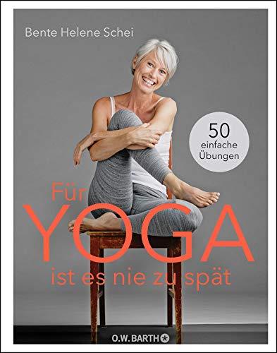 Für Yoga ist es nie zu spät: 50 einfache Übungen