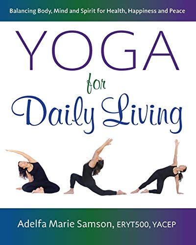 Compare Textbook Prices for Yoga for Daily Living: Balancing Body, Mind and Spirit for Health, Happiness and Peace  ISBN 9781732538306 by Samson, Adelfa Marie