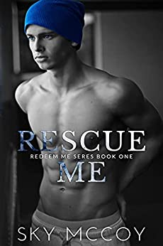 Rescue Me : (Redeem Me Series) : Book 1 by [Sky McCoy]