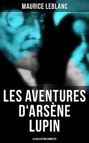 Les Aventures d'Arsène Lupin (La collection complète) (French Edition)