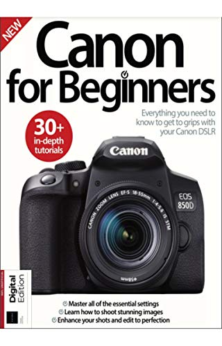 Canon for Beginners Magazine: 30+ in-depth tutorials : Everything you need to know to get to grips with your Canon DSLR