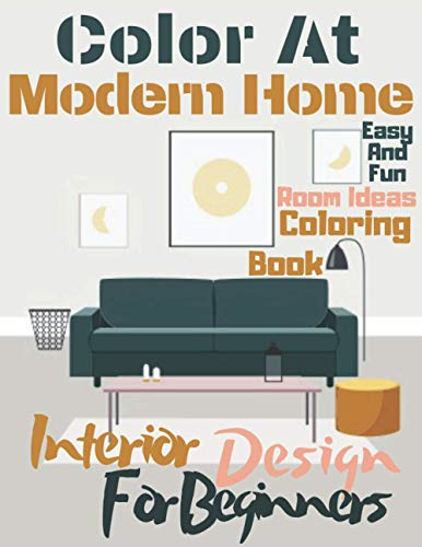 Color At Home Easy And Fun Room Ideas Coloring Book Interior Designs For Beginners: 71 Pages With 33 Drawings With Relaxation Modern Interior Colouring Book