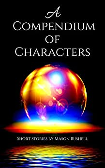 A Compendium of Characters by [Mason Bushell]