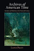 Archives of American Time: Literature and Modernity in the Nineteenth Century