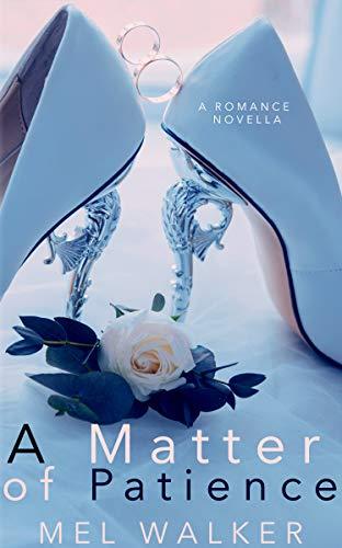 A Matter of Patience: A Second Chance Romance Novella by [Mel Walker]