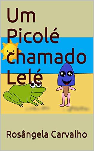 Um Picolé chamado Lelé (Portuguese Edition)