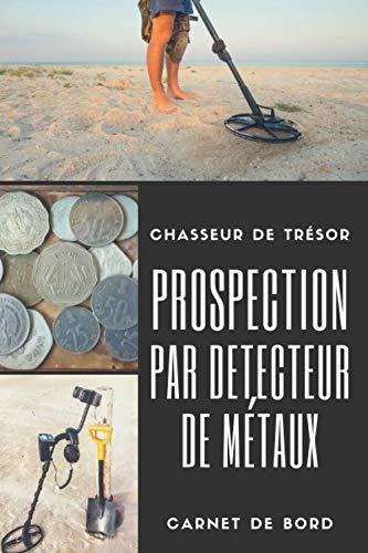 Chasseur de Trésor Prospection par Détecteur de Métaux: Carnet de Bord