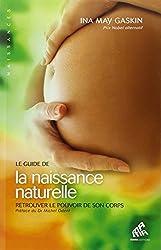 Le guide de la naissance naturelle - Retrouver le pouvoir de son corps d'Ina May Gaskin