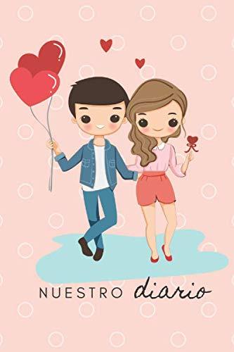 Nuestro Diario: Libreta tipo Journal Rayada para Escribir Pensamientos y llevar un diario de Pareja/ 120 pag/ 6x9 in./Perfecto Regalo San Valentin