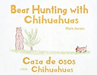 Bear Hunting with Chihuahuas: Caza de osos con Chihuahuas