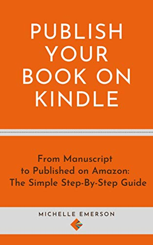 Publish Your Book on Kindle: From Manuscript to Published on Amazon - The Simple Step-by-Step Guide (Books for Brand New Authors 3) (English Edition)