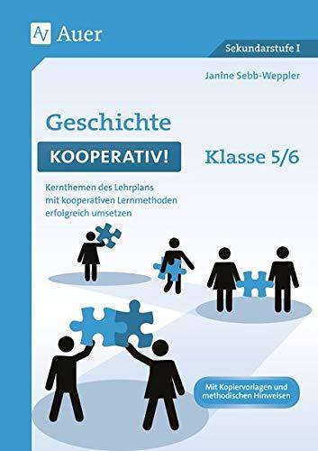 Geschichte kooperativ Klasse 5-6: Kernthemen des Lehrplans mit kooperativen Lernmethoden erfolgreich umsetzen (Kooperatives Lernen Sekundarstufe)