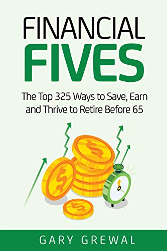Financial Fives: The Top 325 Ways to Save, Earn, and Thrive to Retire Before 65 by [Gary Grewal]