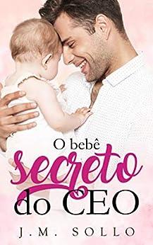 O Bebê Secreto do CEO por [J.M. Sollo]