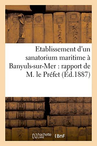 Etablissement d'un sanatorium maritime à Banyuls-sur-mer: rapport de M. le Préfet (Sciences sociales)