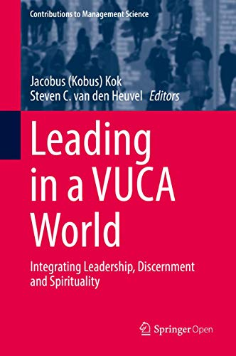 Compare Textbook Prices for Leading in a VUCA World: Integrating Leadership, Discernment and Spirituality Contributions to Management Science 1st ed. 2019 Edition ISBN 9783319988832 by Kok, Jacobus (Kobus),van den Heuvel, Steven C.