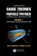 Gauge Theories in Particle Physics: A Practical Introduction, Volume 1: From Relativistic Quantum Mechanics to QED, Fourth...