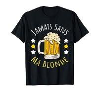 Porte ce drôle Jamais Sans Ma blonde Femme T-Shirt comme cadeau pour ton copain, papa, copine, maman, amis! C'est un vetêment à porter avec humour pour les fans de bières pour fête des mères, des pères ou anniversaires entre amis et en famille Ce hum...