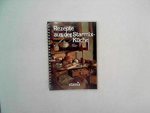 Rezepte aus der Starmix-Küche. Starmix 2000. Mehr Anspruch, mehr Abwechslung mit der Universal-Küchenmaschine.