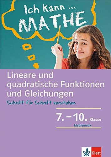 Klett Ich kann.. Mathe - Lineare und quadratische Funktionen und Gleichungen 7-10: Mathematik Schritt für Schritt verstehen (Ich kann...)