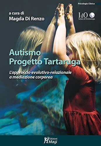 Autismo progetto tartaruga. L'approccio evolutivo-relazionale a mediazione corporea