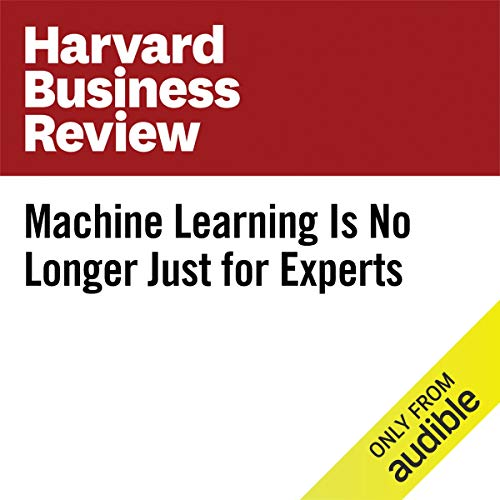 Machine Learning Is No Longer Just for Experts audiobook cover art