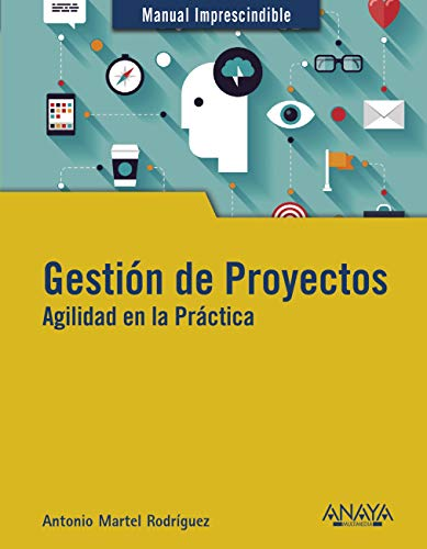 Gestión de Proyectos. Agilidad en la Práctica (MANUALES IMPRESCINDIBLES)