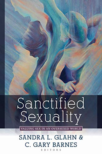 Compare Textbook Prices for Sanctified Sexuality: Valuing Sex in an Oversexed World Illustrated Edition ISBN 9780825446245 by Glahn, Sandra L.,Barnes, C. Gary