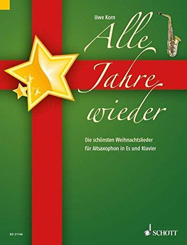 Alle Jahre wieder: Die schönsten Weihnachtslieder. Alt-Saxophon in Es und Klavier.