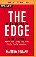 The Introvert's Edge to Networking: Work the Room. Leverage Social Media. Develop Powerful Connections