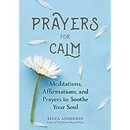 Prayers for Calm: Meditations Affirmations and Prayers to Soothe Your Soul (Healing Prayer, Spiritual Wellness, Prayer Book) (Becca's Prayers)