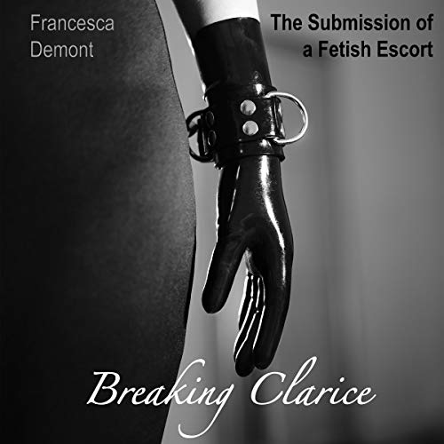The Submission of a Fetish Escort: Breaking Clarice audiobook cover art